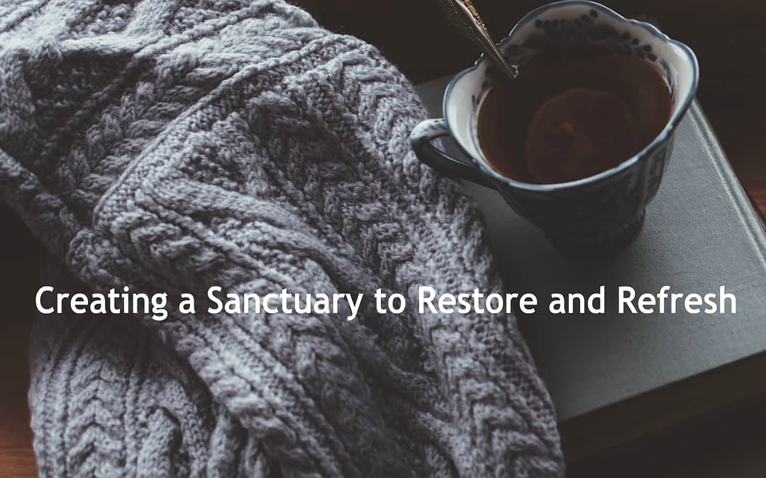 Creating a Sanctuary to Restore and Refresh